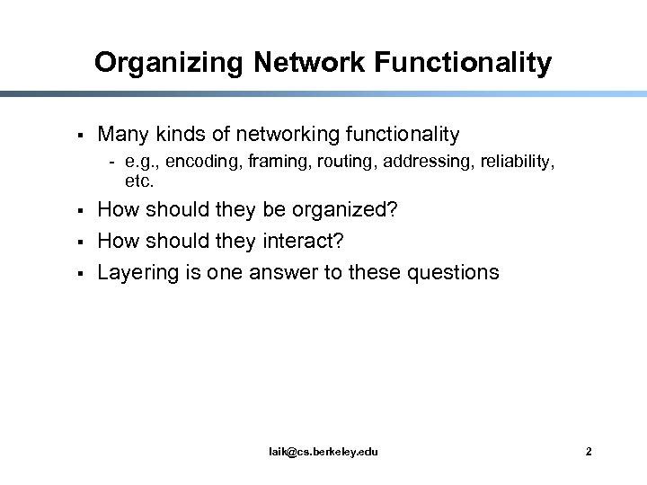 Organizing Network Functionality § Many kinds of networking functionality - e. g. , encoding,