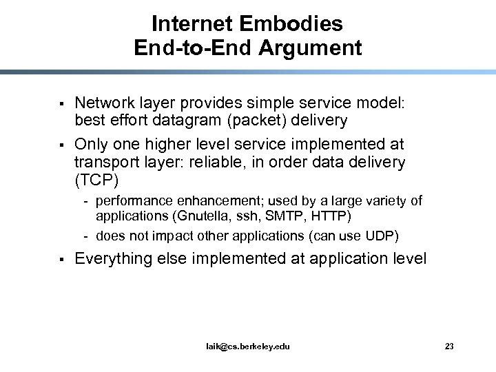 Internet Embodies End-to-End Argument § § Network layer provides simple service model: best effort