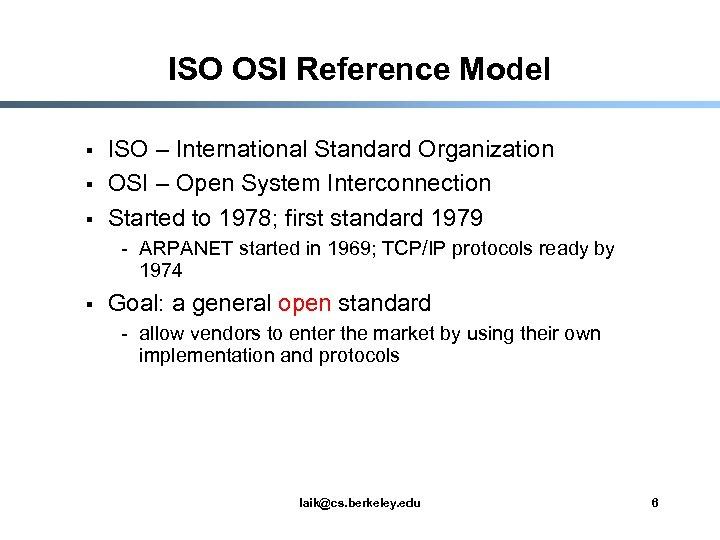 ISO OSI Reference Model § § § ISO – International Standard Organization OSI –