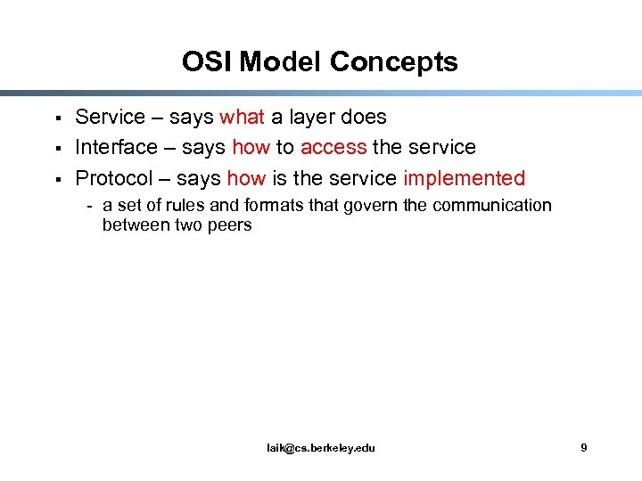 OSI Model Concepts § § § Service – says what a layer does Interface
