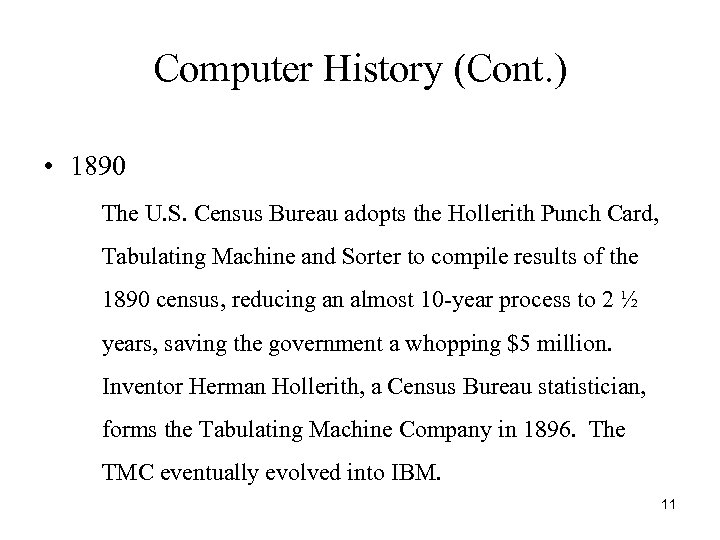 Computer History (Cont. ) • 1890 The U. S. Census Bureau adopts the Hollerith