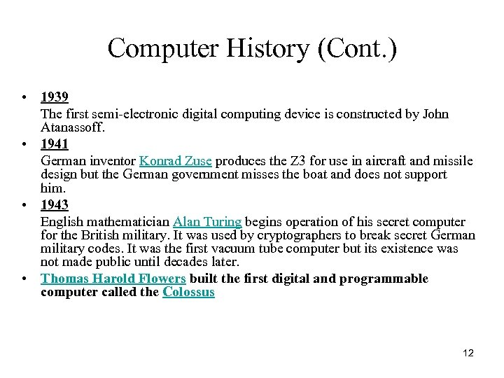 Computer History (Cont. ) • 1939 The first semi-electronic digital computing device is constructed