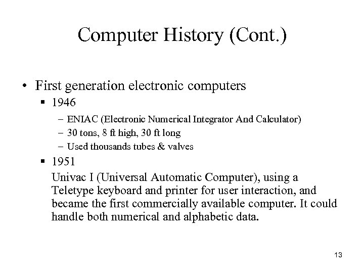Computer History (Cont. ) • First generation electronic computers § 1946 – ENIAC (Electronic