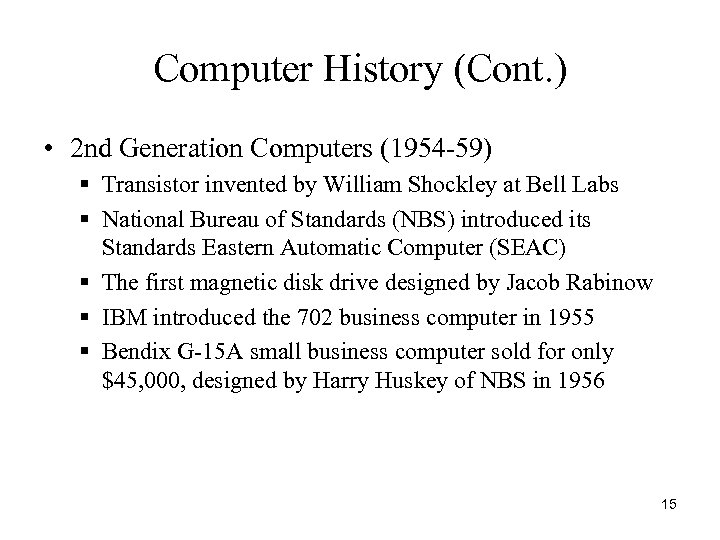 Computer History (Cont. ) • 2 nd Generation Computers (1954 -59) § Transistor invented