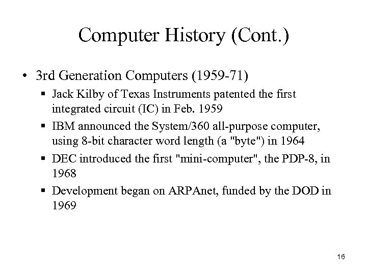 Computer History (Cont. ) • 3 rd Generation Computers (1959 -71) § Jack Kilby