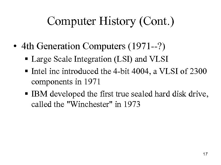 Computer History (Cont. ) • 4 th Generation Computers (1971 --? ) § Large