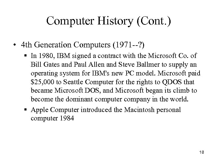 Computer History (Cont. ) • 4 th Generation Computers (1971 --? ) § In