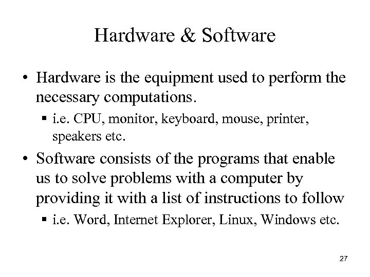 Hardware & Software • Hardware is the equipment used to perform the necessary computations.