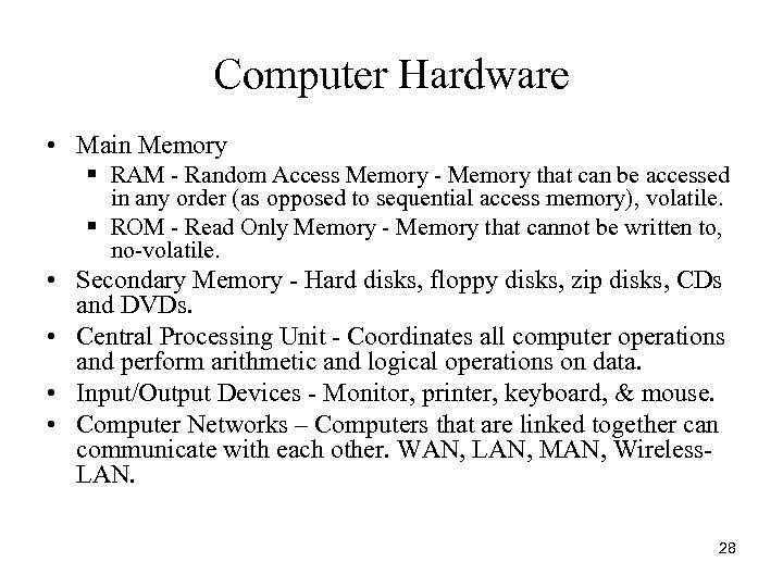 Computer Hardware • Main Memory § RAM - Random Access Memory - Memory that