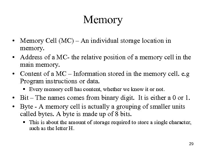 Memory • Memory Cell (MC) – An individual storage location in memory. • Address