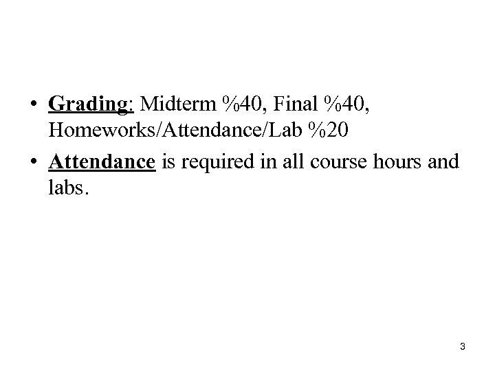 • Grading: Midterm %40, Final %40, Homeworks/Attendance/Lab %20 • Attendance is required in