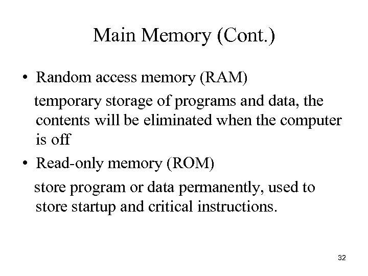 Main Memory (Cont. ) • Random access memory (RAM) temporary storage of programs and