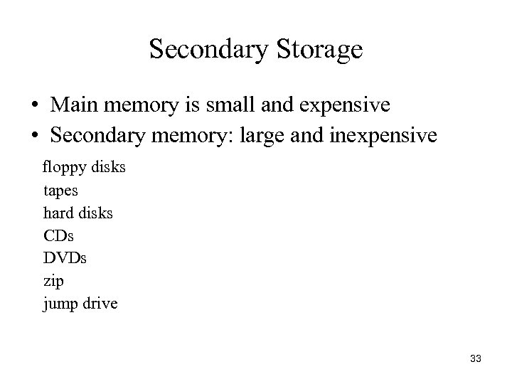 Secondary Storage • Main memory is small and expensive • Secondary memory: large and