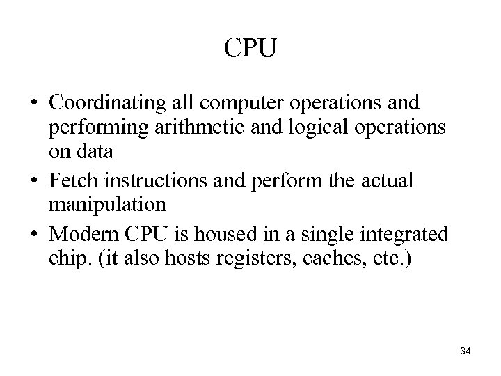 CPU • Coordinating all computer operations and performing arithmetic and logical operations on data