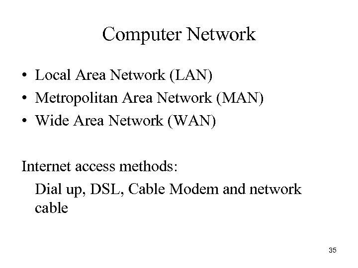 Computer Network • Local Area Network (LAN) • Metropolitan Area Network (MAN) • Wide