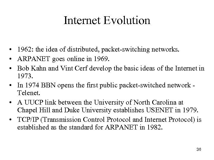 Internet Evolution • 1962: the idea of distributed, packet-switching networks. • ARPANET goes online