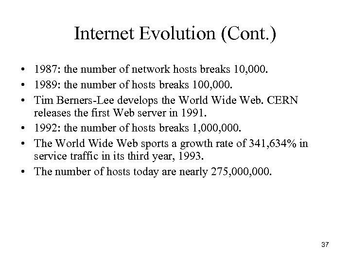 Internet Evolution (Cont. ) • 1987: the number of network hosts breaks 10, 000.