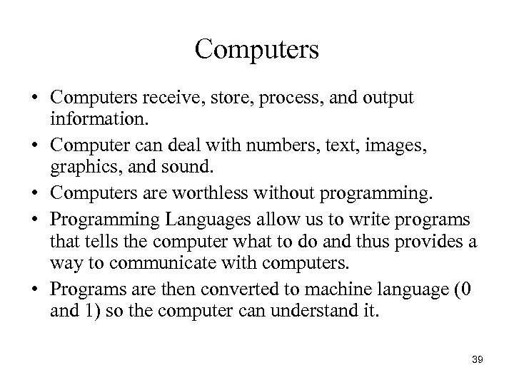 Computers • Computers receive, store, process, and output information. • Computer can deal with