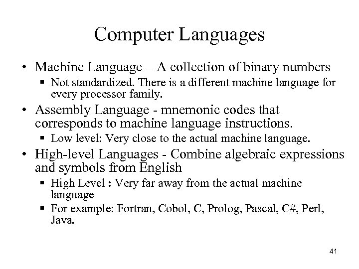 Computer Languages • Machine Language – A collection of binary numbers § Not standardized.
