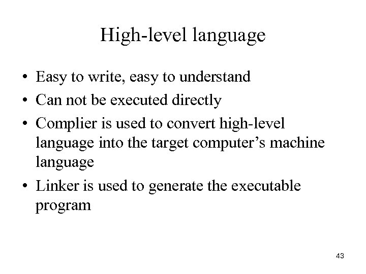 High-level language • Easy to write, easy to understand • Can not be executed