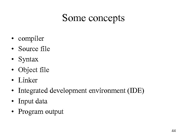 Some concepts • • compiler Source file Syntax Object file Linker Integrated development environment