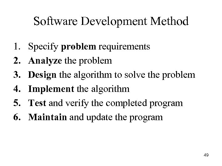 Software Development Method 1. 2. 3. 4. 5. 6. Specify problem requirements Analyze the