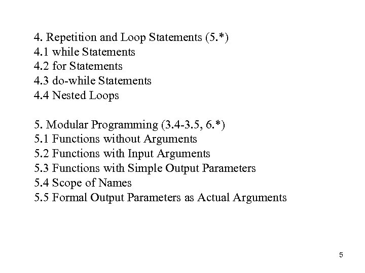 4. Repetition and Loop Statements (5. *) 4. 1 while Statements 4. 2 for