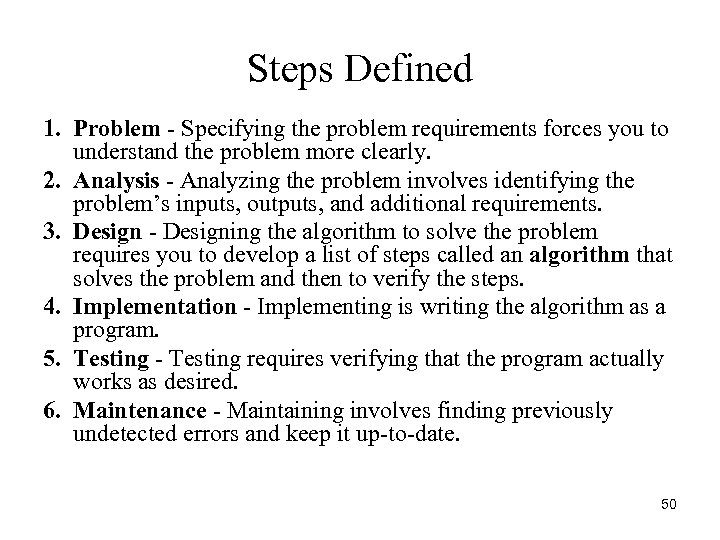 Steps Defined 1. Problem - Specifying the problem requirements forces you to understand the