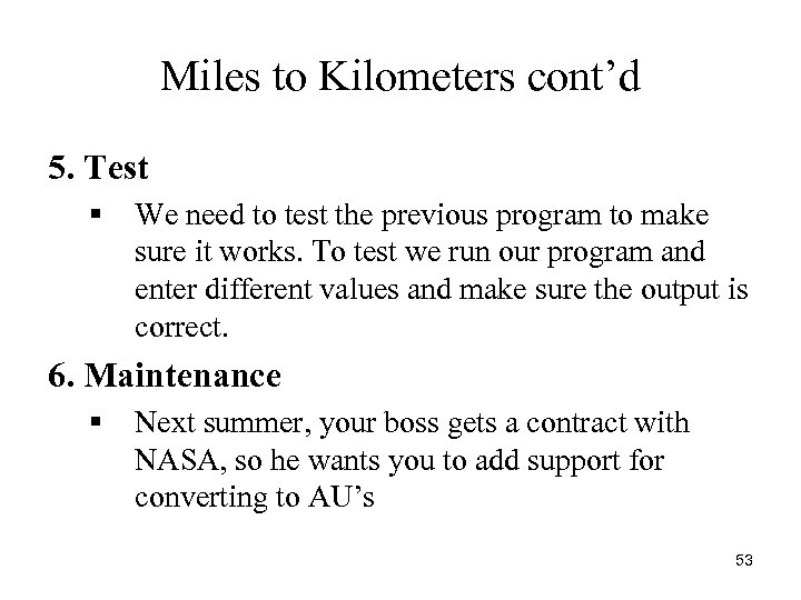 Miles to Kilometers cont'd 5. Test § We need to test the previous program