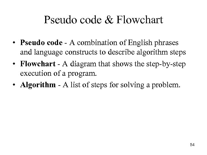 Pseudo code & Flowchart • Pseudo code - A combination of English phrases and