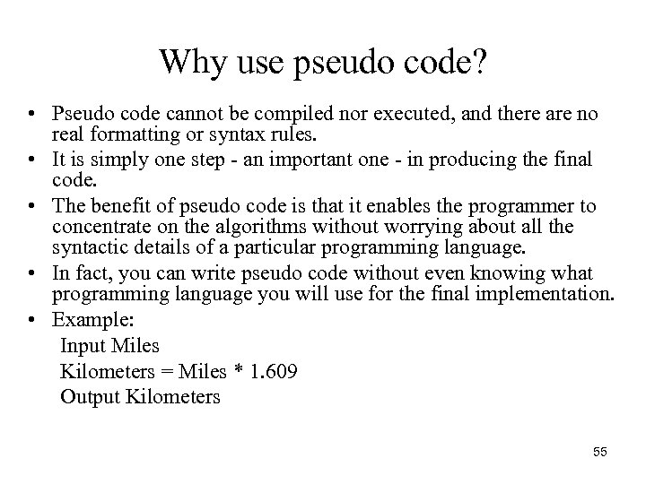 Why use pseudo code? • Pseudo code cannot be compiled nor executed, and there