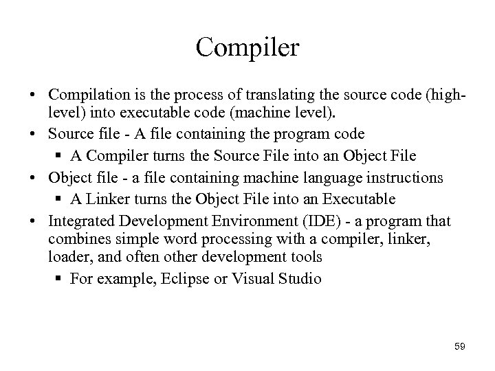Compiler • Compilation is the process of translating the source code (highlevel) into executable