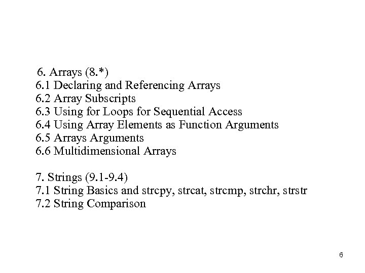 6. Arrays (8. *) 6. 1 Declaring and Referencing Arrays 6. 2 Array
