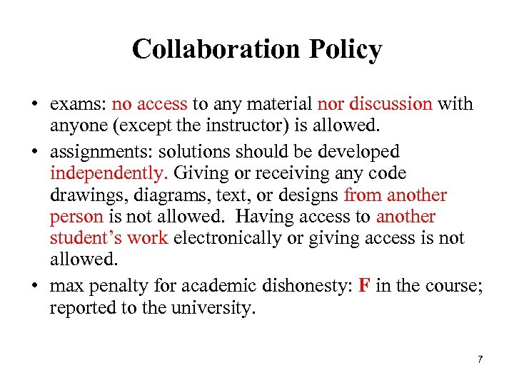 Collaboration Policy • exams: no access to any material nor discussion with anyone (except