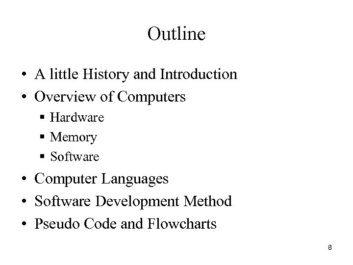 Outline • A little History and Introduction • Overview of Computers § Hardware §