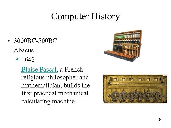 Computer History • 3000 BC-500 BC Abacus • 1642 Blaise Pascal, a French religious