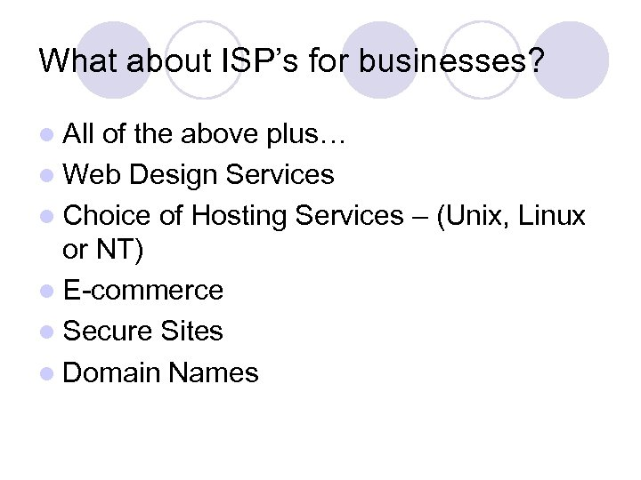What about ISP's for businesses? l All of the above plus… l Web Design