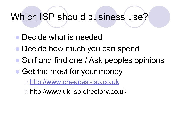 Which ISP should business use? l Decide what is needed l Decide how much