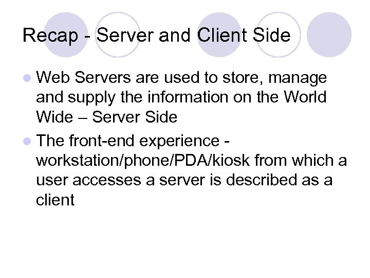 Recap - Server and Client Side l Web Servers are used to store, manage