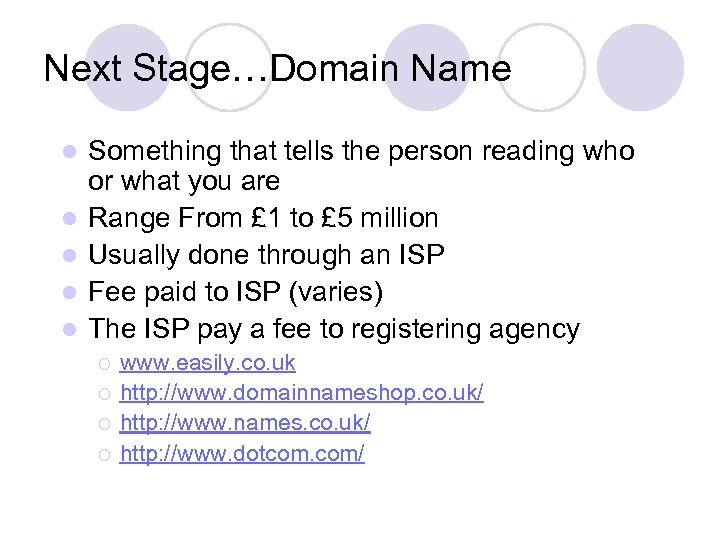 Next Stage…Domain Name l l l Something that tells the person reading who or