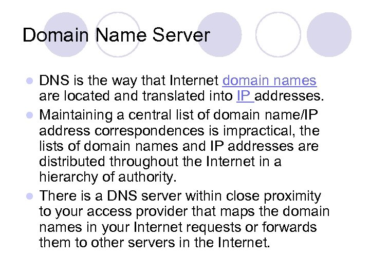 Domain Name Server DNS is the way that Internet domain names are located and