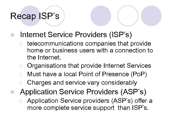 Recap ISP's l Internet Service Providers (ISP's) ¡ ¡ l telecommunications companies that provide