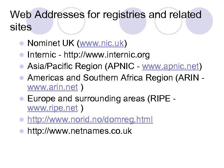 Web Addresses for registries and related sites l l l l Nominet UK (www.