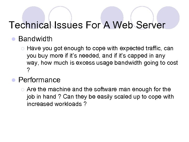 Technical Issues For A Web Server l Bandwidth ¡ l Have you got enough