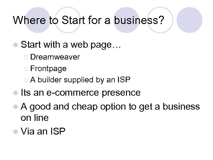 Where to Start for a business? l Start with a web page… ¡ Dreamweaver