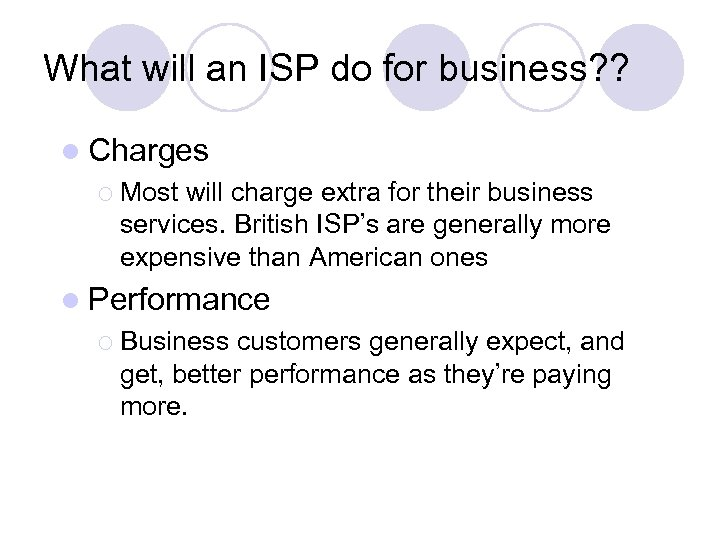 What will an ISP do for business? ? l Charges ¡ Most will charge