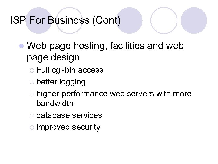ISP For Business (Cont) l Web page hosting, facilities and web page design ¡