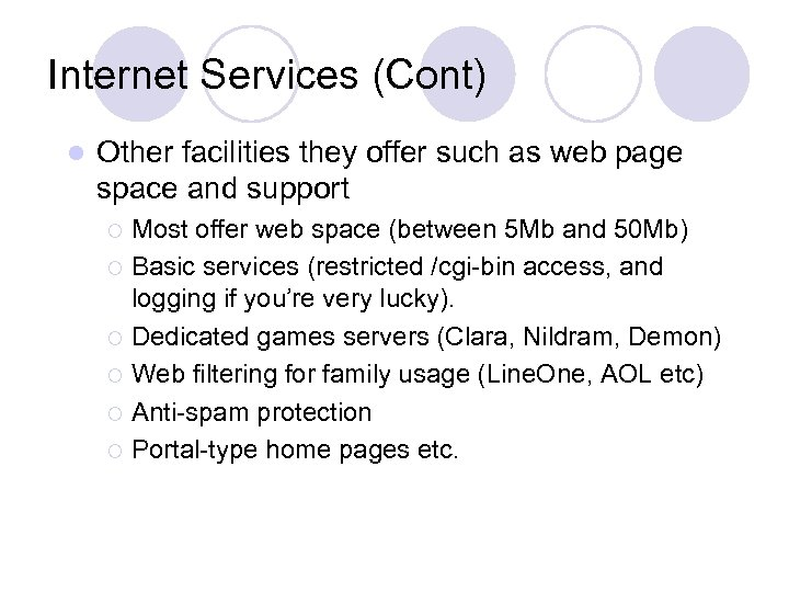 Internet Services (Cont) l Other facilities they offer such as web page space and