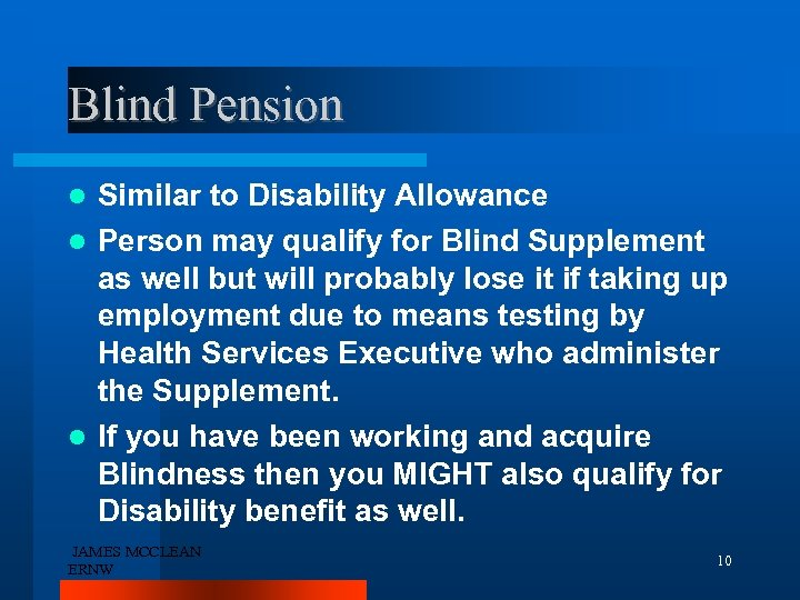 Blind Pension Similar to Disability Allowance Person may qualify for Blind Supplement as well