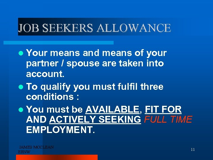 JOB SEEKERS ALLOWANCE Your means and means of your partner / spouse are taken